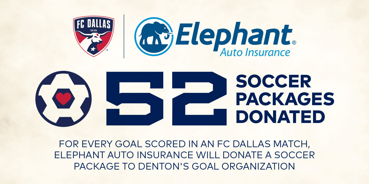For every goal scored in an FC Dallas match, Elephant Auto Insurance will donate a soccer package to Denton's goal organization.